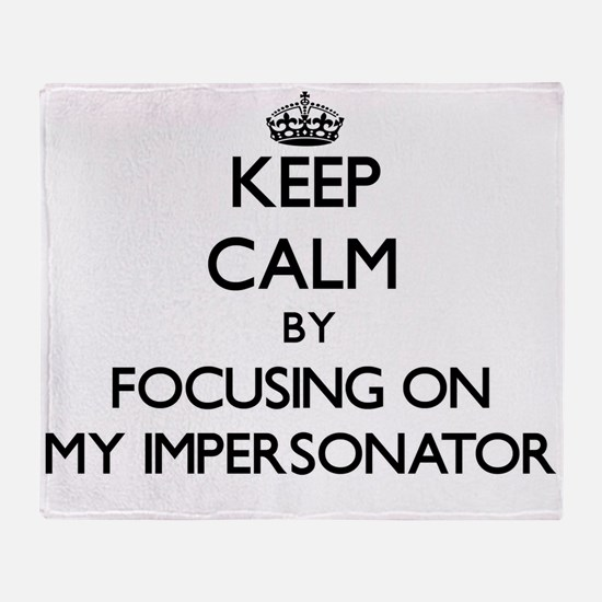 Keep Calm by focusing on My Imperson Throw Blanket