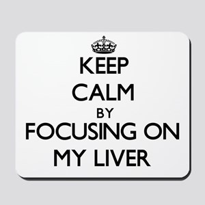 Keep Calm by focusing on My Liver Mousepad