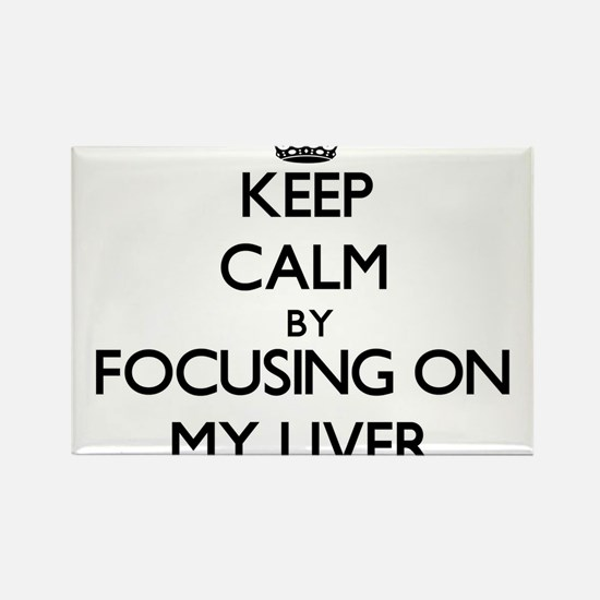 Keep Calm by focusing on My Liver Magnets