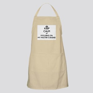 Keep Calm by focusing on My Master'S Degree Apron