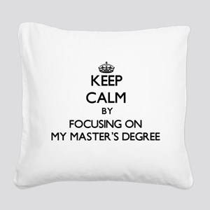 Keep Calm by focusing on My M Square Canvas Pillow