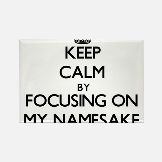 Keep Calm by focusing on My Namesake Magnets