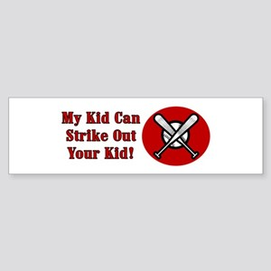 My Kid Can Strike Out Your Kid Bumper Sticker