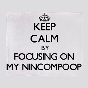 Keep Calm by focusing on My Nincompo Throw Blanket