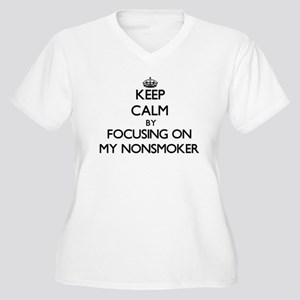 Keep Calm by focusing on My Nons Plus Size T-Shirt