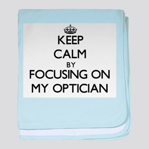Keep Calm by focusing on My Optician baby blanket