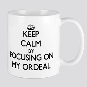 Keep Calm by focusing on My Ordeal Mugs