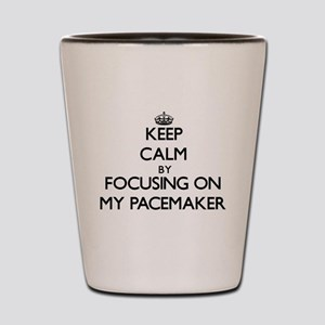 Keep Calm by focusing on My Pacemaker Shot Glass