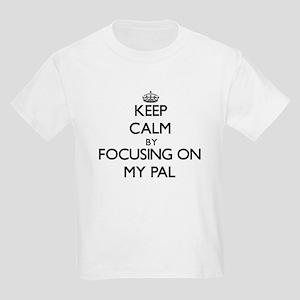 Keep Calm by focusing on My Pal T-Shirt