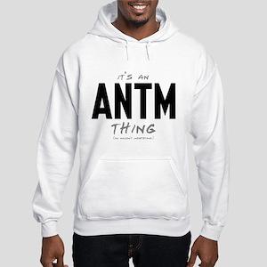 It's an ANTM Thing Hooded Sweatshirt