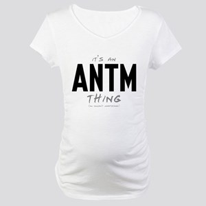 It's an ANTM Thing Maternity T-Shirt