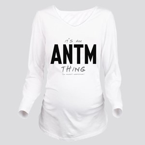 It's an ANTM Thing Long Sleeve Maternity T-Shirt