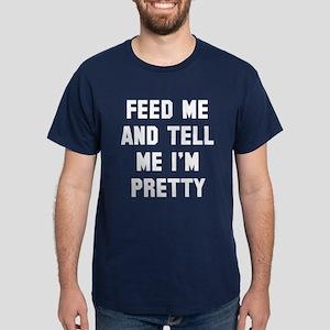 Feed me tell me I'm pretty Dark T-Shirt