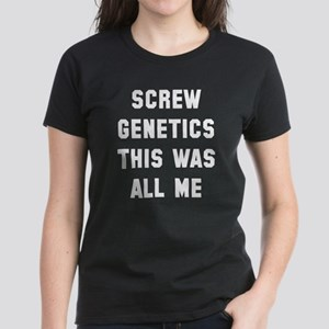 Screw genetics this was all m Women's Dark T-Shirt