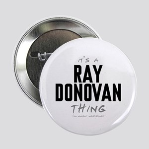 "It's a Ray Donovan Thing 2.25"" Button"