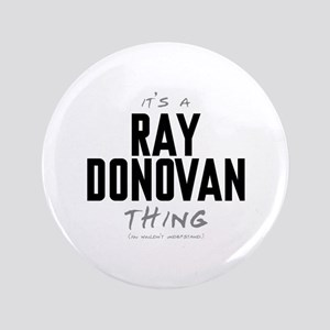 "It's a Ray Donovan Thing 3.5"" Button"