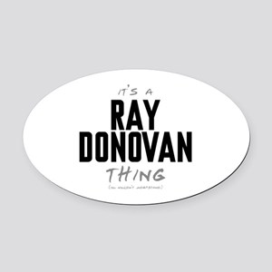 It's a Ray Donovan Thing Oval Car Magnet