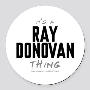 It's a Ray Donovan Thing Round Car Magnet