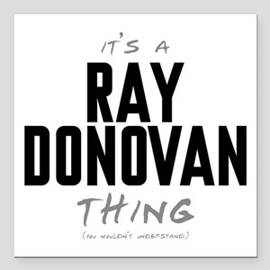 "It's a Ray Donovan Thing Square Car Magnet 3"" x 3"""