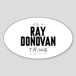 It's a Ray Donovan Thing Oval Sticker