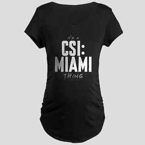 It's a CSI: Miami Thing Dark Maternity T-Shirt