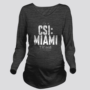 It's a CSI: Miami Thing Long Sleeve Maternity T-Sh