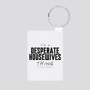 It's a Desperate Housewives Thing Aluminum Photo K