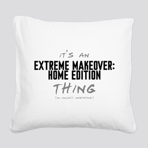 It's an Extreme Makeover: Home Edition Thing Squar