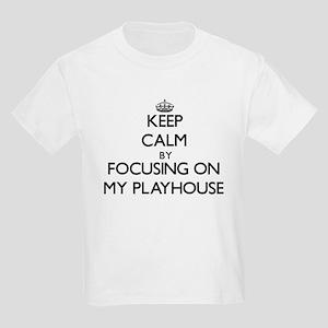 Keep Calm by focusing on My Playhouse T-Shirt