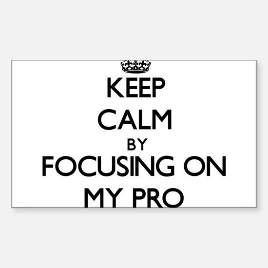 Keep Calm by focusing on My Pro Decal