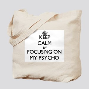 Keep Calm by focusing on My Psycho Tote Bag
