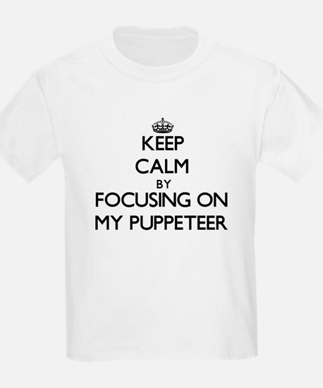 Keep Calm by focusing on My Puppeteer T-Shirt