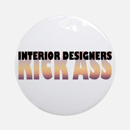 Interior Designers Kick Ass Ornament (Round)