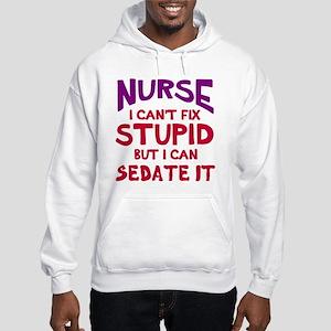 Nurse sedate stupid Hooded Sweatshirt
