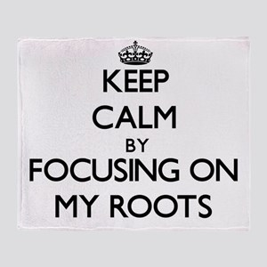 Keep Calm by focusing on My Roots Throw Blanket