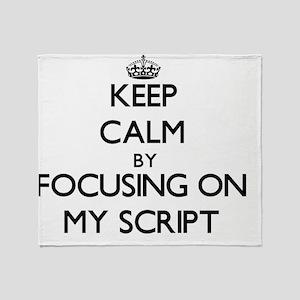 Keep Calm by focusing on My Script Throw Blanket