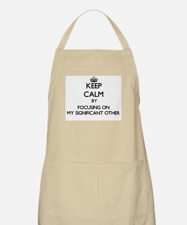 Keep Calm by focusing on My Significant Othe Apron
