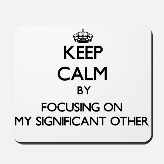Keep Calm by focusing on My Significant Mousepad