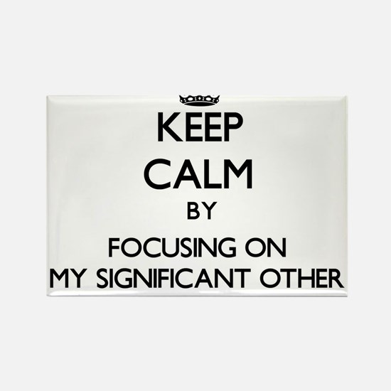 Keep Calm by focusing on My Significant Ot Magnets