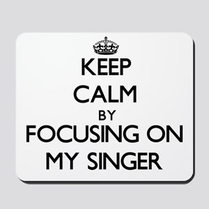 Keep Calm by focusing on My Singer Mousepad