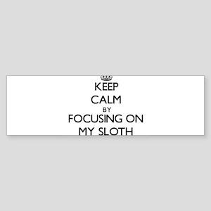 Keep Calm by focusing on My Sloth Bumper Sticker