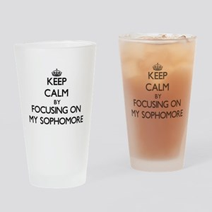 Keep Calm by focusing on My Sophomo Drinking Glass
