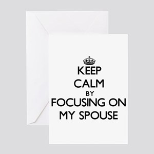 Keep Calm by focusing on My Spouse Greeting Cards