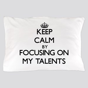Keep Calm by focusing on My Talents Pillow Case