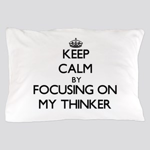 Keep Calm by focusing on My Thinker Pillow Case