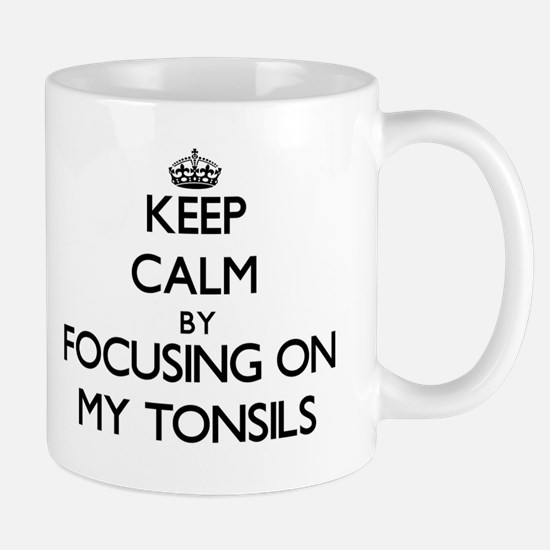 Keep Calm by focusing on My Tonsils Mugs