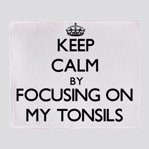 Keep Calm by focusing on My Tonsils Throw Blanket