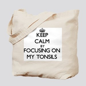 Keep Calm by focusing on My Tonsils Tote Bag