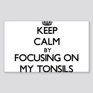 Keep Calm by focusing on My Tonsils Sticker