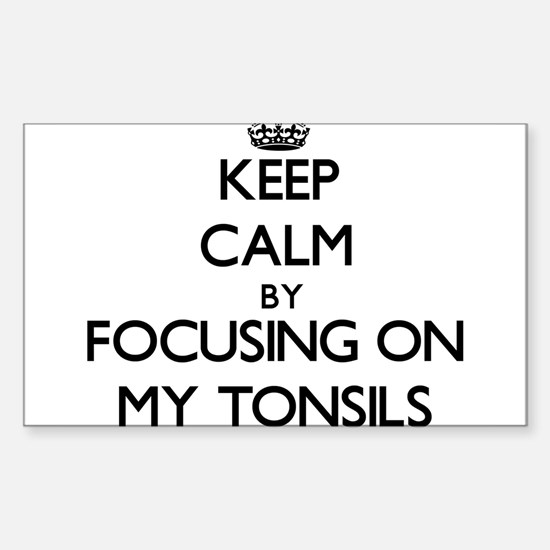 Keep Calm by focusing on My Tonsils Decal